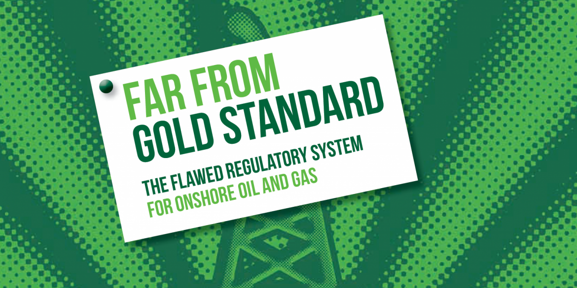 Far from Gold Standard: the Flawed Regulatory System for Onshore Oil and Gas